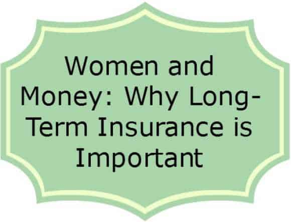 Women and Money: Why Long-Term Insurance  is so Important