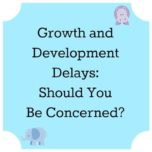 Growth and Development Delays: Should You Be Concerned?