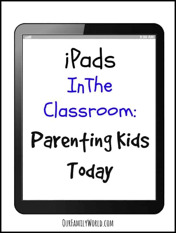 iPads In The Classroom Parenting Kids Today | OurFamilyWorld.com