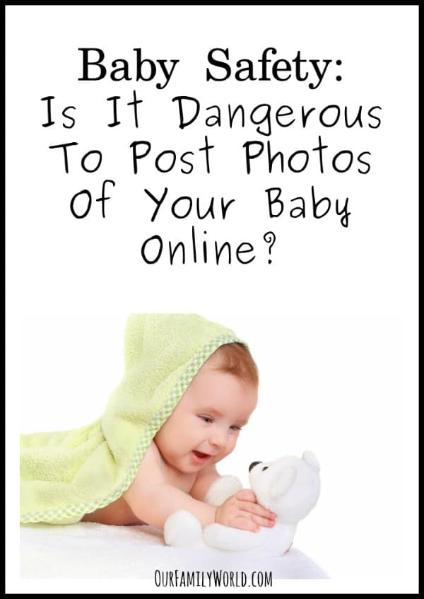 Baby Safety: Is It Dangerous To Post Photos Of Your Baby Online?