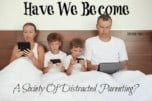 Has Technology Created A Society Of Distracted Parents?