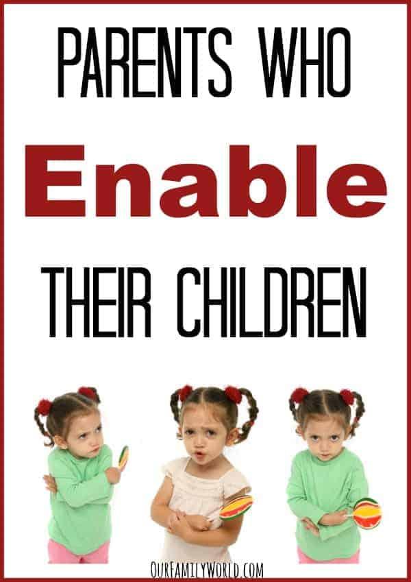 Parents Who Enable Their Children- OurFamilyWorld