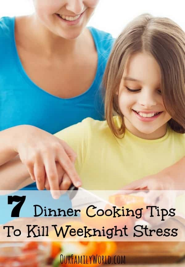 7 Dinner Cooking Tips To Kill Weeknight Stress