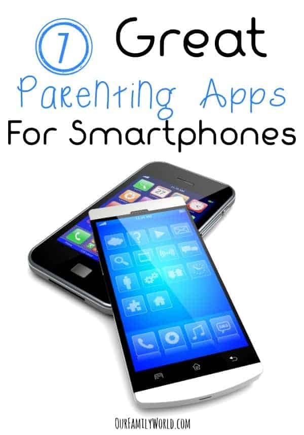 7 Great Parenting Apps For Smartphones | OurFamilyWorld.com