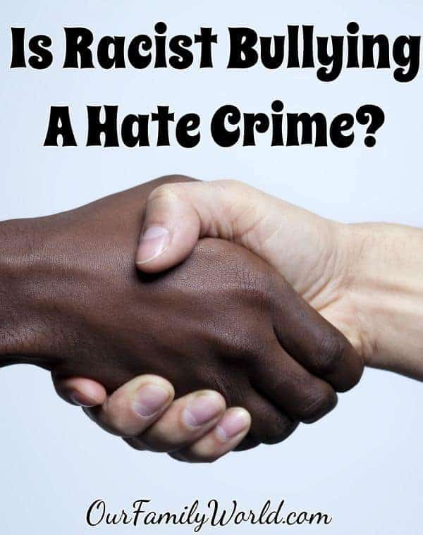 Is Racist Bullying A Hate Crime? See our thoughts on the answer, as well as whether all bullying should be classified as a hate crime.