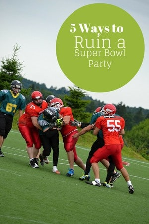 If you want to ruin a Super Bowl party, these five things are surefire ways to do it! On the other hand, if you want an amazing party, don't do them!
