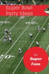 Super Bowl party suggestions for super fans