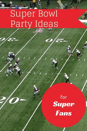 Super Bowl party suggestions for super fans