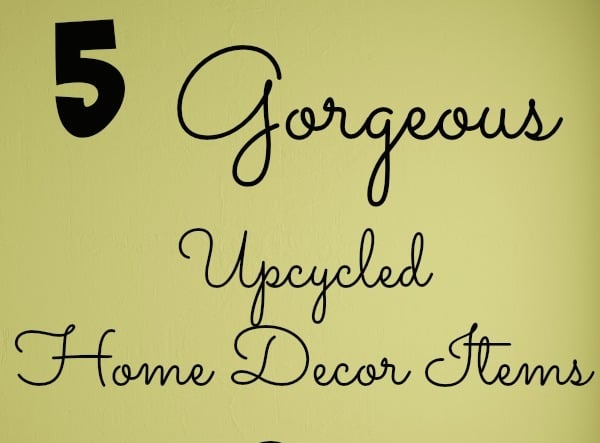 5 gorgeous upcycled home decor items for earth day for Beautiful home decor items