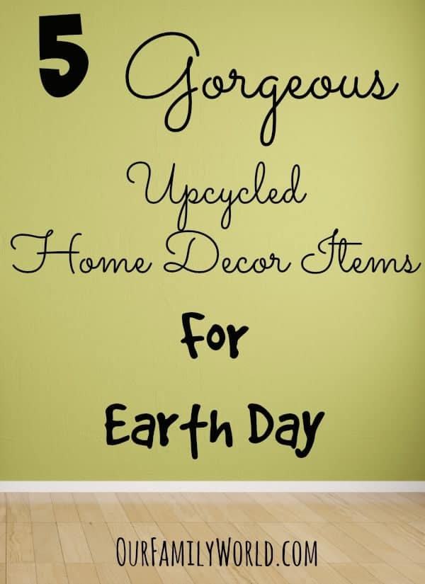 Show your love for our planet by making over your home with these five gorgeous upcycled home decor items for Earth Day! Perfect easy DIY weekend projects!