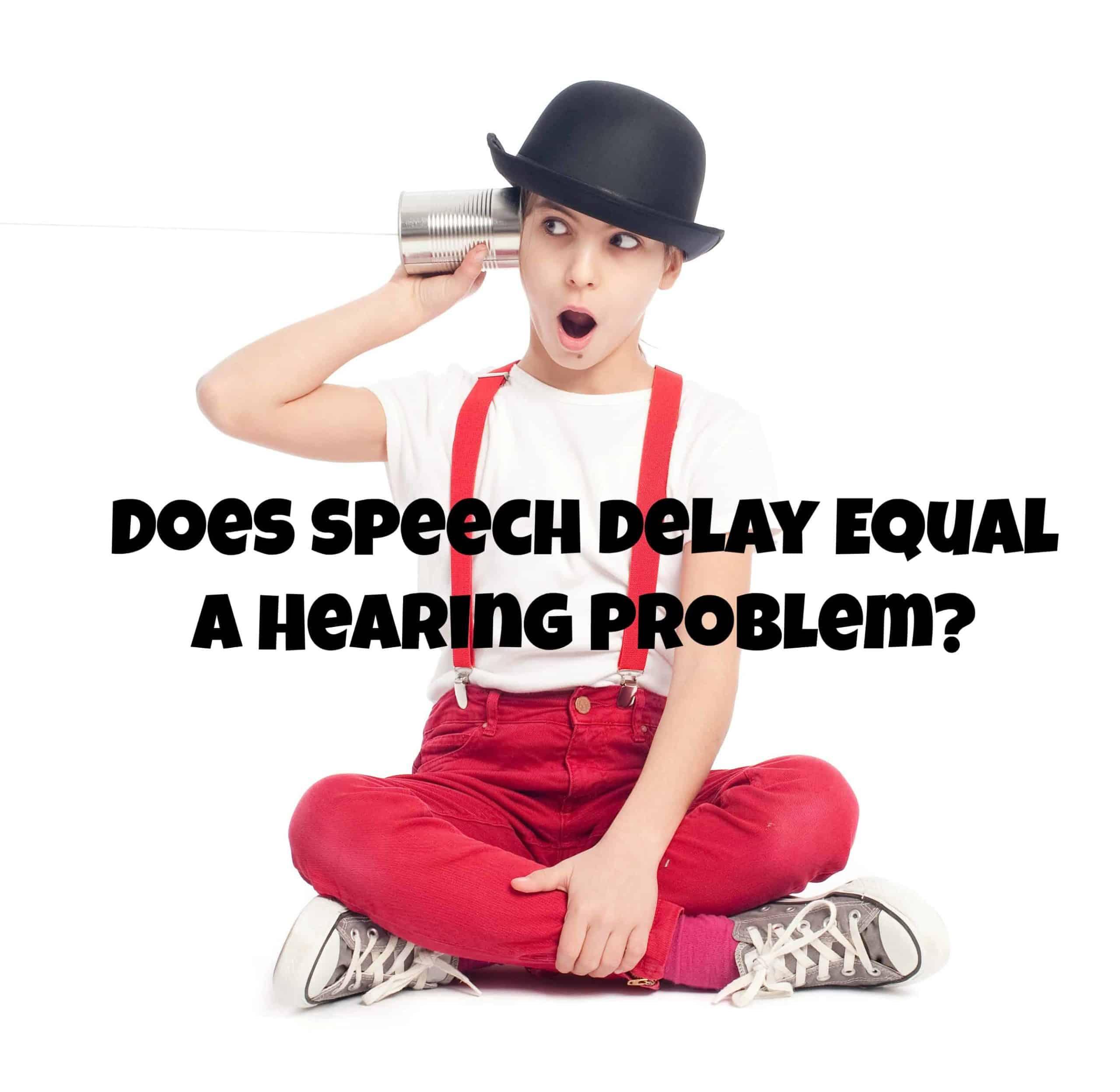 Toddler Speech Delay hearing problem