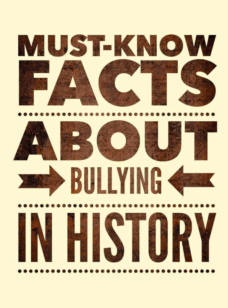 These must-know bullying facts about bullying in history are a great way to help prevent the mistakes of the past and learn better ways to stop bullying in the future