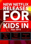 Looking for great new releases on Netflix for kids in July 2015? Check out our complete list of premiere dates of family movies & TV shows for the month.