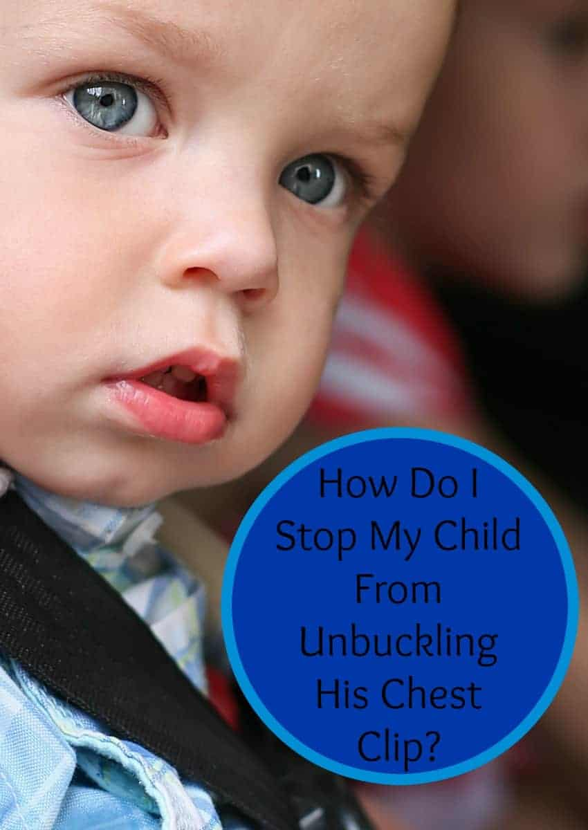 "A reader asked ""how do I stop my child from unbuckling his chest clip?"" We thought this was important and came up with answers to keep your kids safe!"