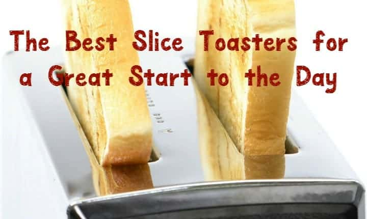 The Best Slice Toasters