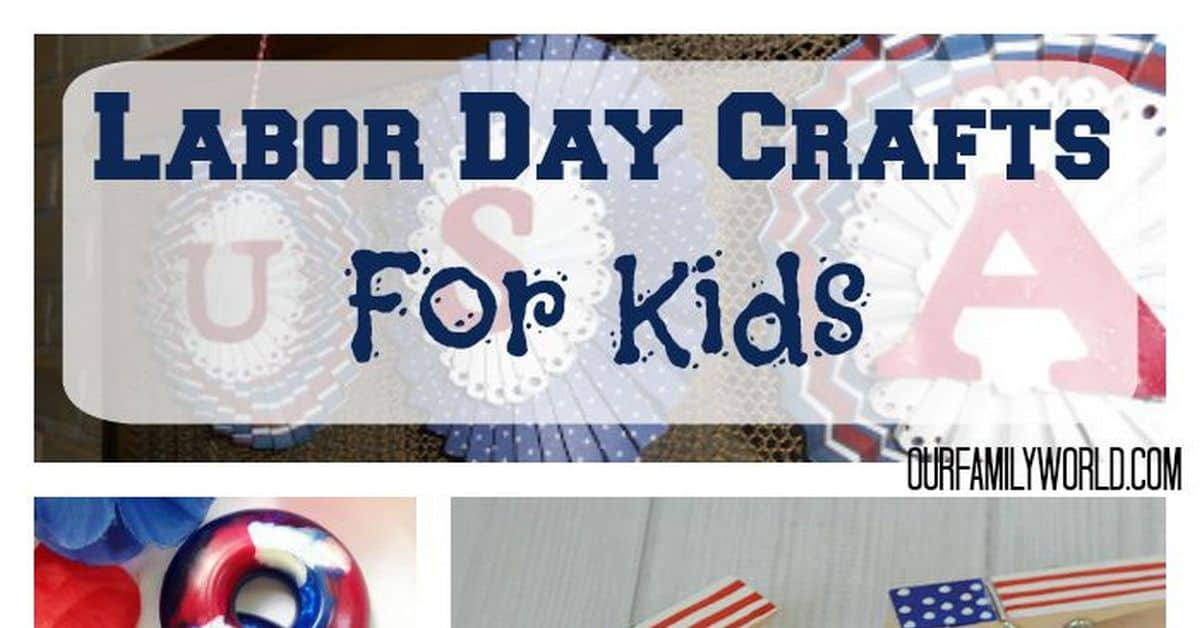 Great Labor Day Crafts For Kids Our Family World