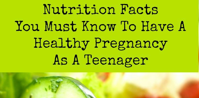 Discover some of the facts about teenage nutrition in order to have a healthy pregnancy from beginning to end.