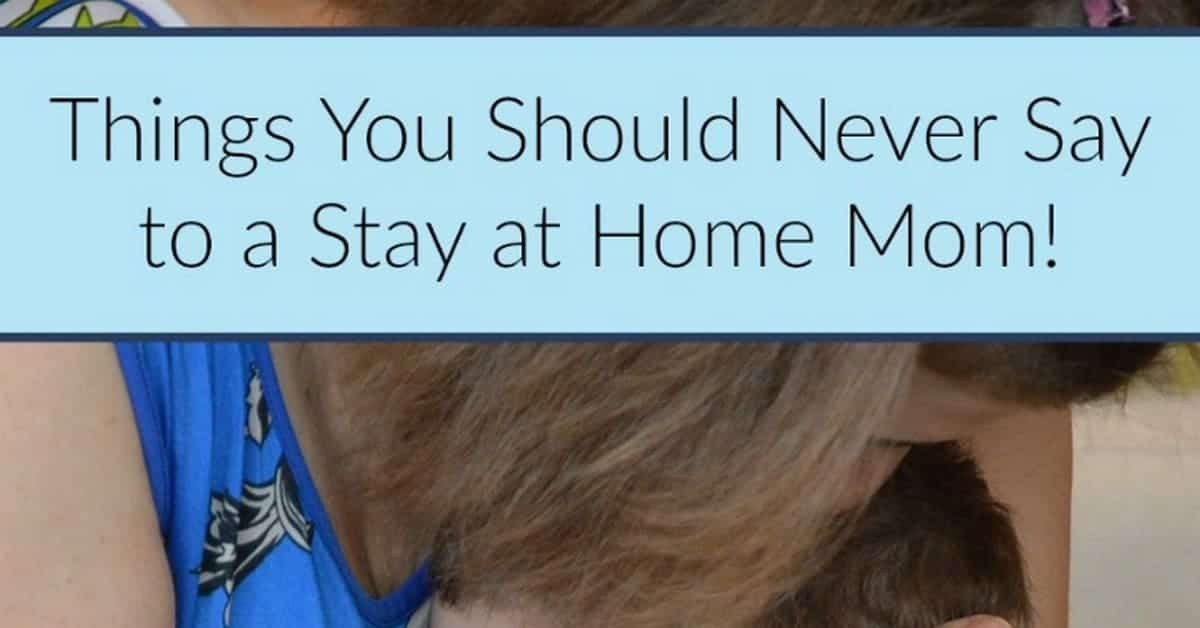8 things you should never say to a stay-at-home mom or dad
