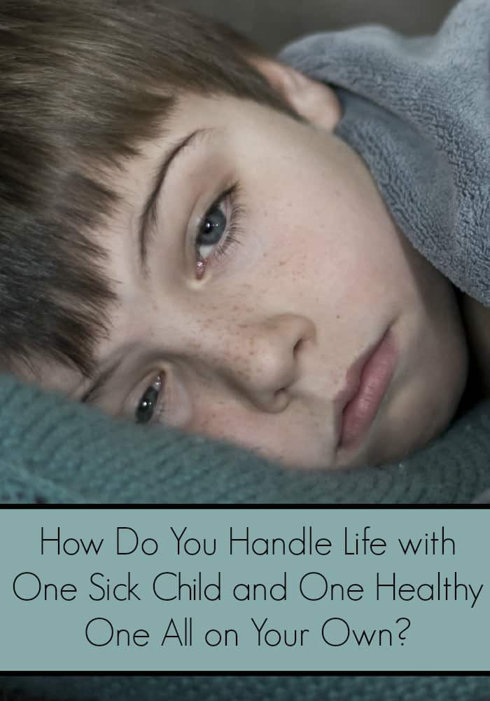 How do you handle life with one sick child and one healthy one all on your own? Check out our tips for getting through it as a single mom or SAHM!