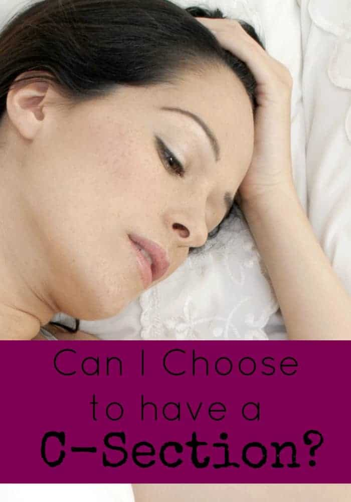 Can I choose to have a c-section? You are nearing the end of your pregnancy and getting antsy, but hang on, there are times can and can't choose a c-section.