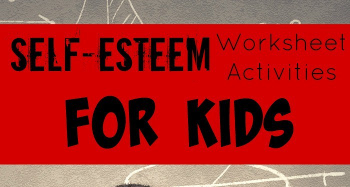 5 Self-Esteem Worksheet Activities for Kids