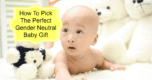Babies are adorable, but so much is pink or blue! We have the scoop on how to pick the perfect gender neutral baby gifts!
