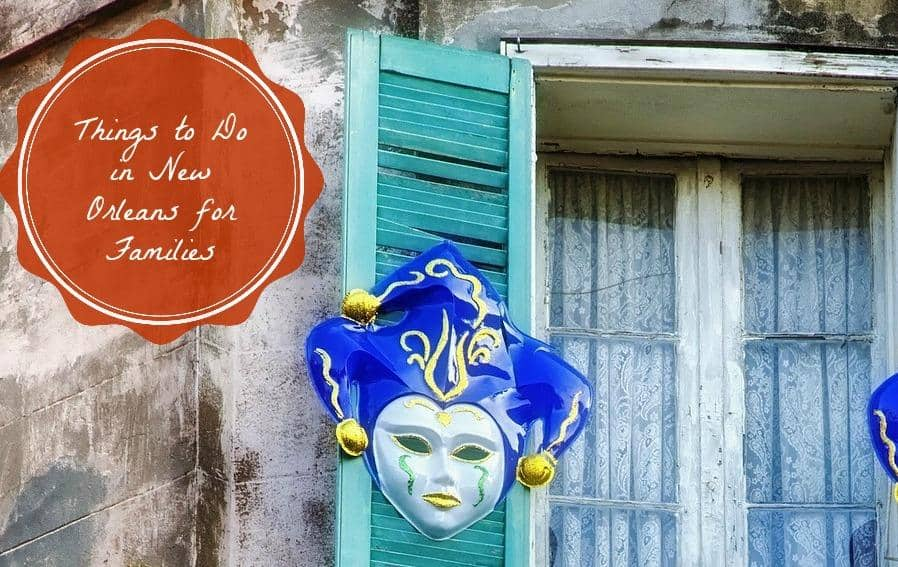 Things to do in New Orleans on your family vacation