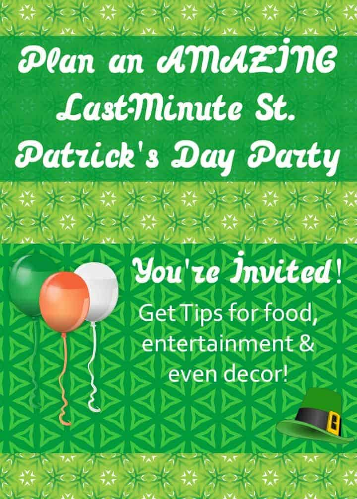 Need to throw together a last-minute St. Patrick's Day party for family and friends? Check out everything you need to do it fast without losing your mind!