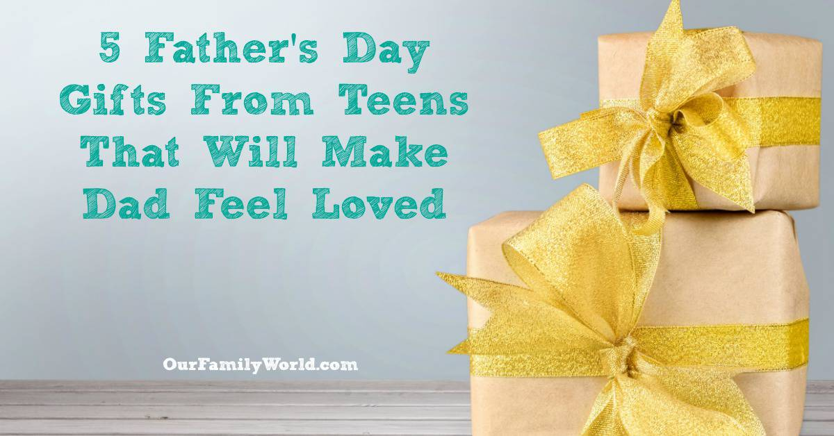 5 Father S Day Gifts From Teens That Will Make Dad Feel Loved