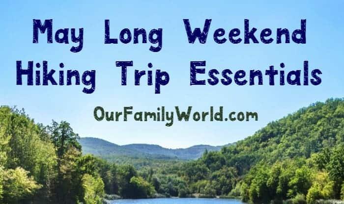 5 May Long Weekend Hiking Trip Hacks & Essentials