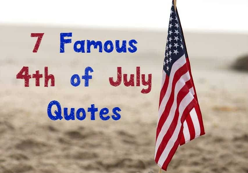 4Th Of July Quotes Classy 7 Of The Most Famous 4Th Of July Quotes In History  Our Family World