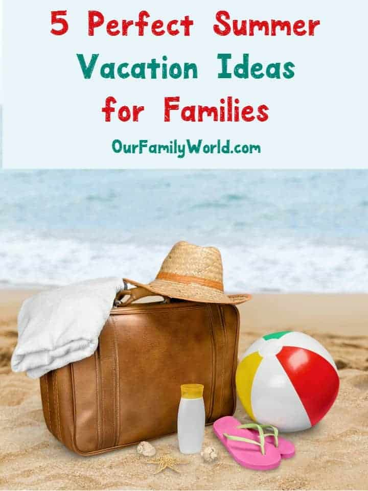 5 Perfect Summer Vacation Ideas For Families + $10,000