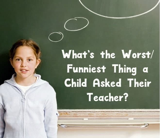 Kids say the darndest things, don't they? Check out 20 of the worst and funniest things they've ever asked or said to their teachers!