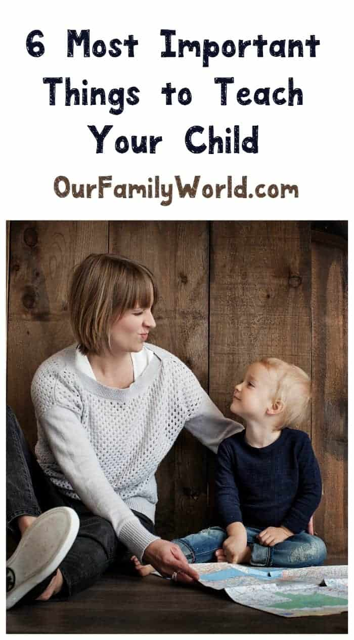 What are the most important things I can teach my child? This is a question most new parents ask. Find out the answer!
