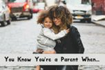 "How do you know you're a parent, aside from those little cuties running around your house? Check out 25 fun ""you know you're a parent when..."" scenarios and see if you can relate!"
