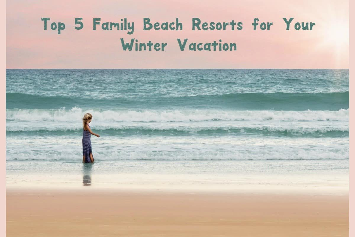 Beach resorts are the perfect winter vacation getaway for families. They offer plenty of sun and something for everyone! Check out our 5 favorites!