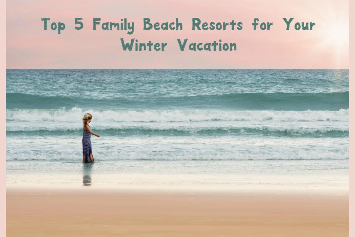 Top 5 family beach resorts for winter vacation with videos for Best family winter vacations