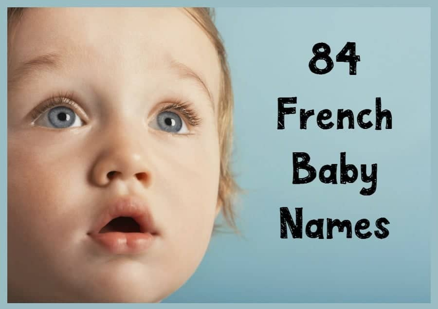 French baby names are so elegant and strong, don't you think? Check out over 80 of our favorites for both boys and girls!