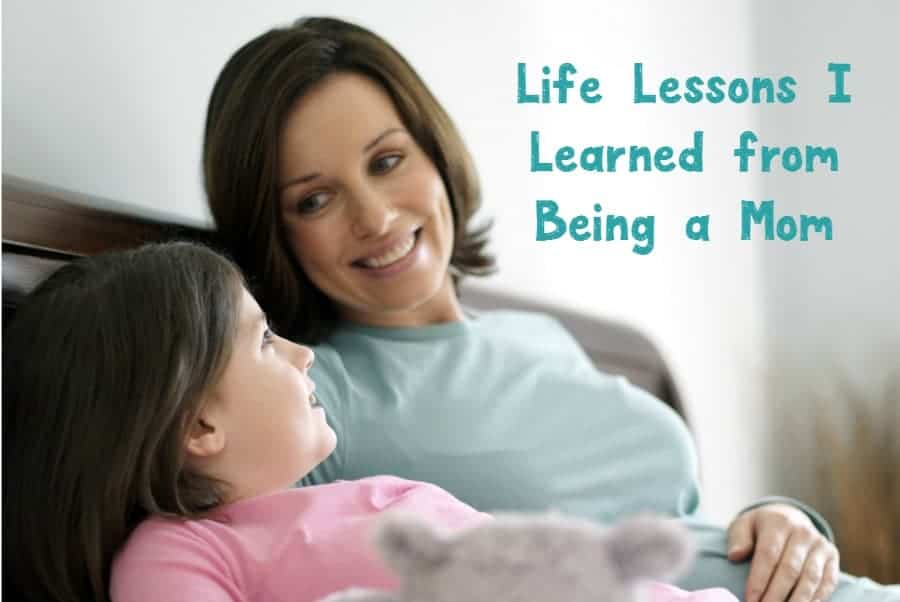 What life lessons have you learned from being a mom? Check out the things I've learned and am passing on to my own child!
