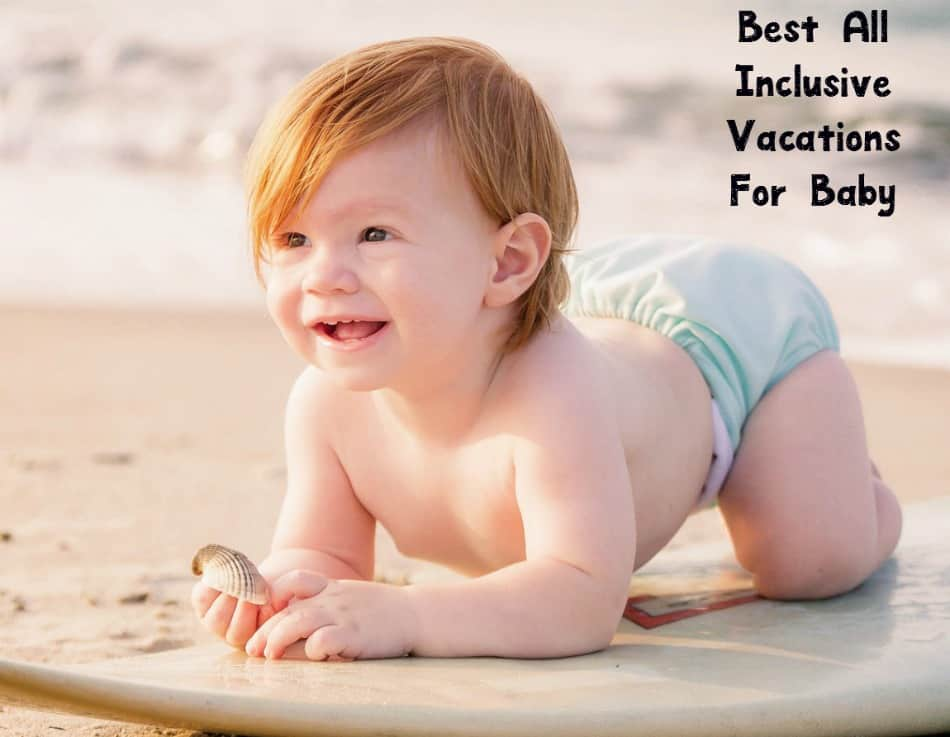 Planning a family vacation with an infant? Don't miss these best all-inclusive vacations for baby! Check them out now!