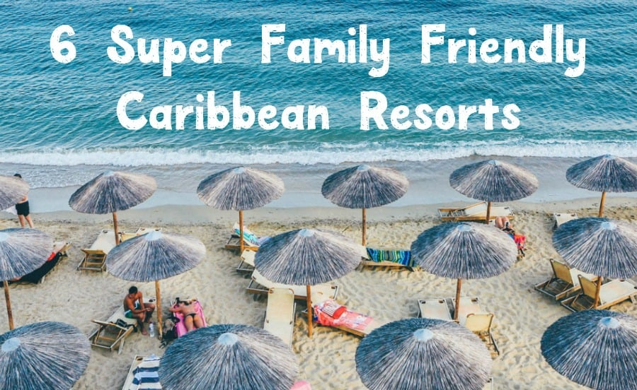 Get ready to take a family vacation in paradise with these six super family-friendly resorts in the Caribbean! The hardest part is deciding which to visit first!