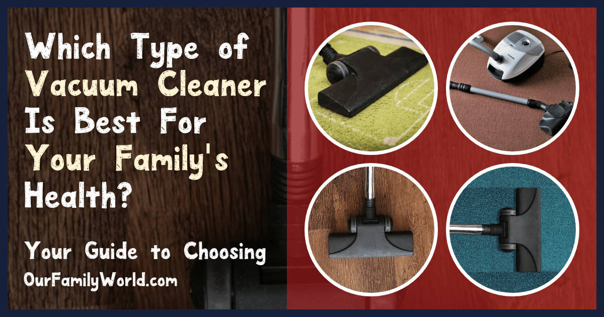 Knowing which type of vacuum cleaner is best for your family's health can be challenging! We're sharing tips to help you decide on the perfect vacuum for your needs! Check it out!